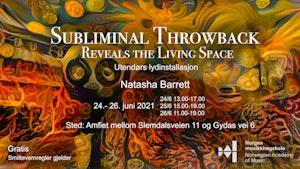 """Flyer til installasjonen """"Subliminal Throwback"""", med teksten: """" Sebliminal Throwback. Reveals the Living Space. Utendørs lydinstallasjon, Natasha Barrett"""", samt åpningstider, sted og informasjon om at arrangementet er gratis og at smittevern gjelder."""