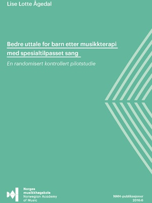 """Forsiden til """"Bedre uttale for barn etter musikkterapi med spesialtilpasset sang. En randomisert kontrollert pilotstudie"""" av Lise Lotte Ågedal."""