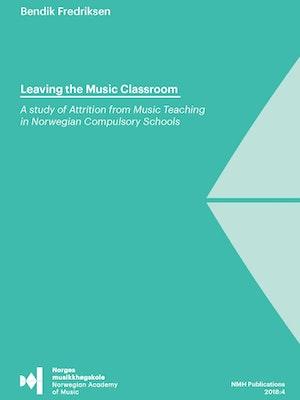 "Forsiden til ""Leaving the music classroom. A study of Attrition from Music Teaching in Norwegian Compulsory Schools"" av Bendik Fredriksen."