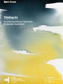 """Forsiden til """"Thinking Art. An interdisciplinary approach to applied aesthetics"""" av Bjørn Kruse."""