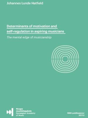 """Forsiden til """"Determinants of motivation and self-regulation in aspiring musicians. The mental edge of musicianship"""" av Johannes Lunde Hatfield."""