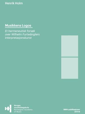 """Forsiden til """"Musikkens Logos. Et hermeneutisk forsøk over Wilhelm Furtwänglers interpretasjonskunst"""" av Henrik Holm."""