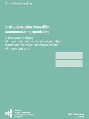 """Forsiden til """"Institutionalising versatility, accommodating specialists. A discourse analysis of music teachers' professional identities within the Norwegian municipal school of music and arts"""" av Anne Jordhus-Lier."""