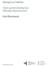 Dette er forsiden av en doktoravhandling, med tittel Klangen av historie. Verk og fortolkning hos Nikolaus Harnoncourt, og forfatternavnet Emil Bernhardt.