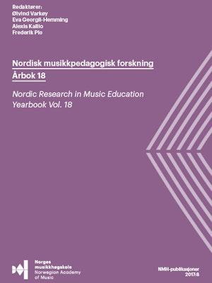 Nordisk musikkpedagogisk forskning: Årbok 18 av Øivind Varkøy, Eva Georgii-Hemming, Alexis Kallio, Frederik Pio (redaktører).