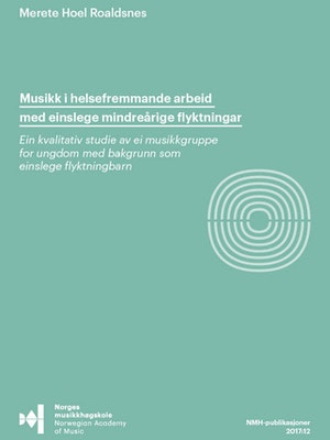 """Forsiden til """"Musikk i helsefremmande arbeid med einslege mindreårige flyktningar. Ein kvalitativ studie av ei musikkgruppe for ungdom med bakgrunn som einslege flyktningbarn"""" av Merete Hoel Roaldsnes."""