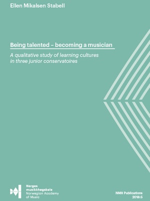 "Forsiden til ""Being talented – becoming a musician. A qualitative study of learning cultures in three junior conservatoires"" av Ellen Mikalsen Stabell."