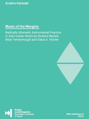 "Forsiden til ""Music of the Margins. Radically Idiomatic Instrumental Practice in Solo Guitar Works by Richard Barrett, Brian Ferneyhough and Klaus K. Hübler"" av Anders Førisdal."