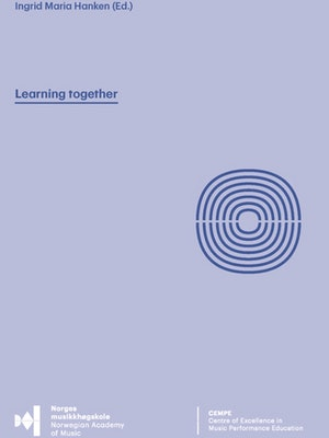 """The cover of """"Learning together. Trialling group tuition as a supplement to one-to-one principal instrument tuition"""" by Ingrid Maria Hanken."""