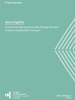 """Forsiden til """"Alone together. Vocal ensemble practice seen through the lens of Neue Vocalsolisten Stuttgar"""" av Frank Havrøy."""