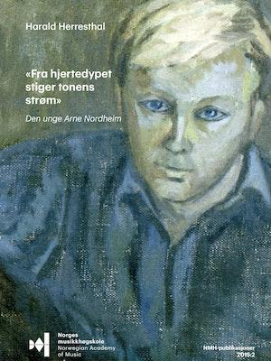 "Forsiiden til ""Fra hjertedypet stiger tonens strøm"": den unge Arne Nordheim# av Harald Herresthal."