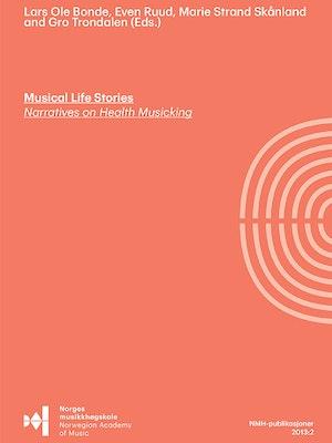 """Forsiden til Musical Life Stories, """"Narratives on Health Musicking"""", av Lars Ole Bonde, Even Ruud, Marie S. Skånland og Gro Trondalen (red.)."""