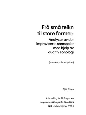 """Forsiden til """"Frå små teikn til store former. Analysar av det improviserte samspelet med hjelp av auditiv sonologi"""" av Njål Ølnes."""