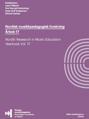 """Forsiden til """"Nordisk musikkpedagogisk forskning årbok 17"""" av Øivind Varkøy,  Lauri Väkevä, Eva Georgii-Hemming og Sven-Erik Holgersen."""
