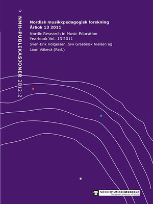 Forside til Nordisk musikkpedagogisk forskning årbok 13, 2011, Nordic Research in Music Education Yearbook vol. 13, av Sven-Erik Holgersen, Siw Graabræk Nielsen og Lauri Väkevä.