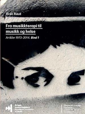 """Forsiden til """"Fra musikkterapi til musikk og helse: Artikler 1973–2014, bind 1"""" av Even Ruud."""