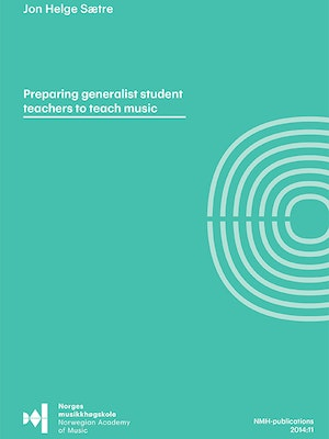 "Forsiden til ""Preparing generalist student teachers to teach music. A mixed-methods study of teacher educators and educational content in generalist teacher education music courses"" av Jon Helge Sætre."