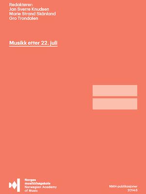 """Forsiden til """"Musikk etter 22. juli"""" av redaktørene Jon Sverre Knudsen, Marie Strand Skånland og Gro Trondalen."""